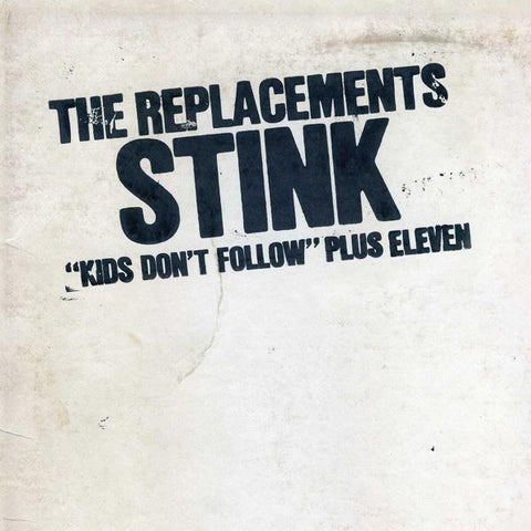 "<b>Replacements, The </b><br><i>Stink (""Kids Don't Follow"" Plus Seven)</i>"