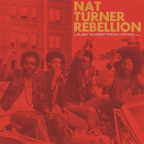 <b>Nat Turner Rebellion </b><br><i>Laugh To Keep From Crying [Red Vinyl]</i>