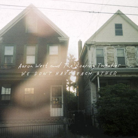 <b>Aaron West And The Roaring Twenties </b><br><i>We Don't Have Each Other</i>