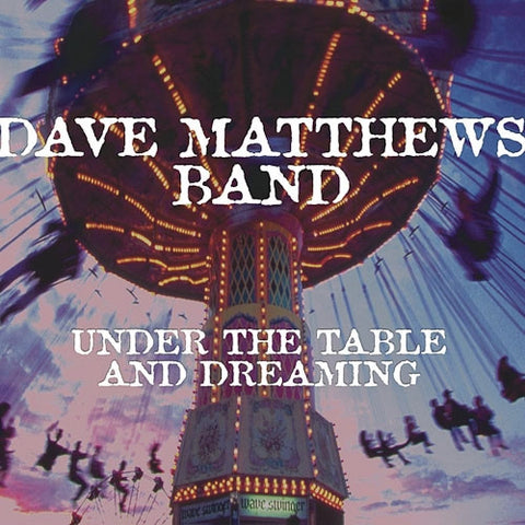 <b>Dave Matthews Band </b><br><i>Under The Table And Dreaming</i>