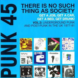 <b>Various </b><br><i>Punk 45: There Is No Such Thing As Society - Get A Job, Get A Car, Get A Bed, Get Drunk! - Vol. 2: Underground Punk And Post-Punk In The UK 1977 - 81</i>