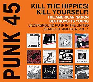 <b>Various </b><br><i>Punk 45: Kill The Hippies! Kill Yourself! The American Nation Destroys Its Young - Underground Punk In The United States Of America, 1973 - 1980 Vol. 1</i>