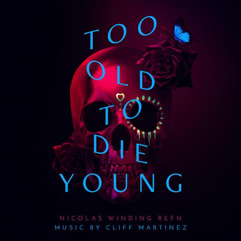 <b>Cliff Martinez </b><br><i>Too Old To Die Young (Original Series Soundtrack)</i>