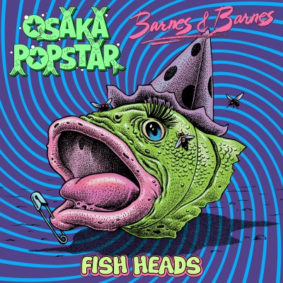 <b>Osaka Popstar / Barnes & Barnes </b><br><i>Fish Heads [Single]</i>