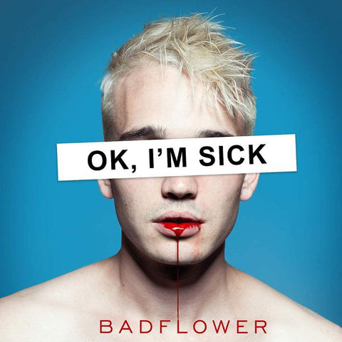 <b>Badflower </b><br><i>OK, I'm Sick</i>