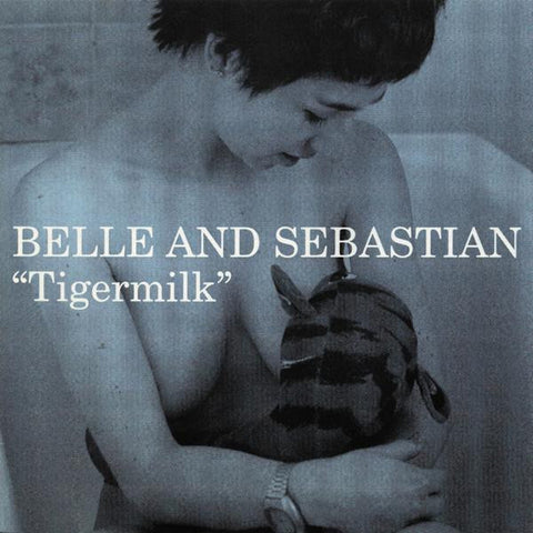 <b>Belle And Sebastian </b><br><i>Tigermilk</i>