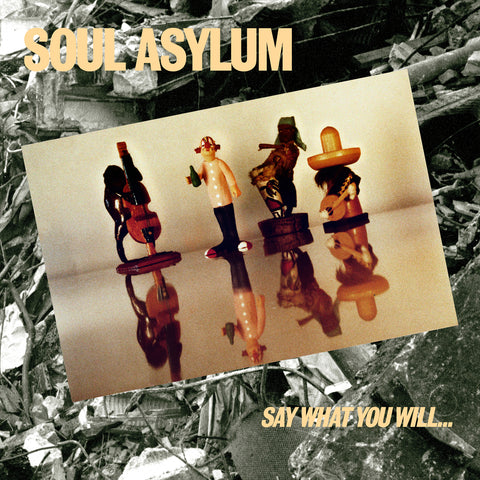 <b>Soul Asylum </b><br><i>Say What You Will...</i>