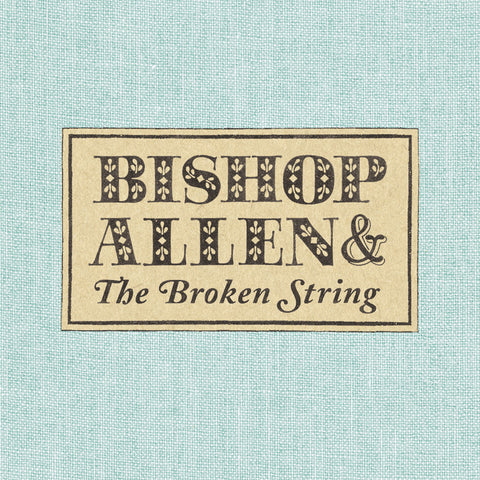 <b>Bishop Allen </b><br><i>Bishop Allen & The Broken String</i>