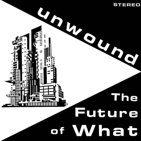 <b>Unwound </b><br><i>The Future Of What</i>