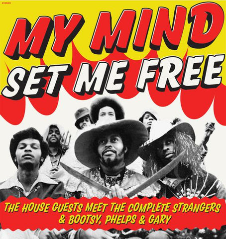 <b>House Guests </b><br><i>My Mind Set Me Free : The House Guests Meet The Complete Strangers & Bootsy, Phelps & Gary</i>