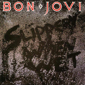 <b>Bon Jovi </b><br><i>Slippery When Wet</i>