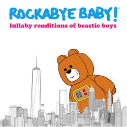 <b>Rockabye Baby! </b><br><i>Lullaby Renditions Of Beastie Boys</i>