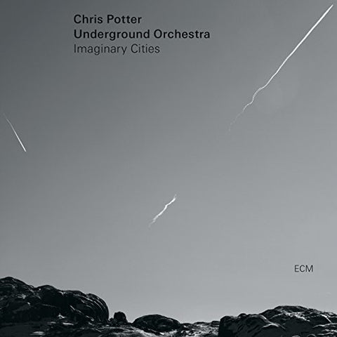 <b>Chris Potter Underground Orchestra </b><br><i>Imaginary Cities</i>