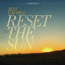 <b>Jeff Caudill </b><br><i>Reset The Sun</i>