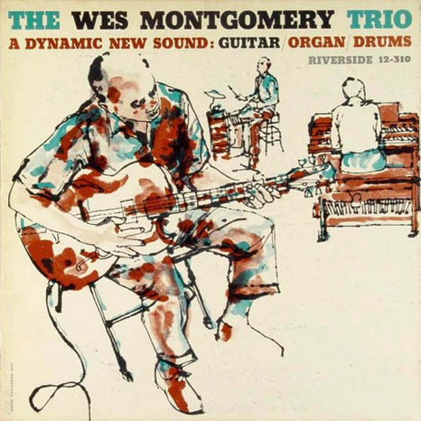 <b>The Wes Montgomery Trio </b><br><i>A Dynamic New Sound: Guitar/Organ/Drums</i>