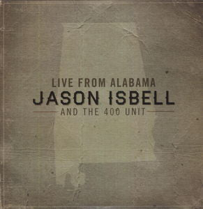 <b>Jason Isbell And The 400 Unit </b><br><i>Live From Alabama</i>