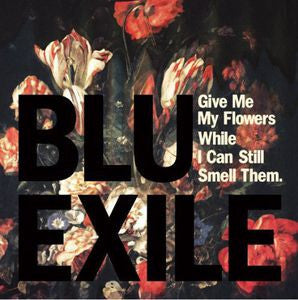 <b>Blu & Exile </b><br><i>Give Me My Flowers While I Can Still Smell Them</i>