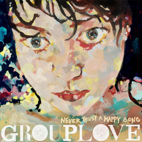 <b>Grouplove </b><br><i>Never Trust A Happy Song</i>