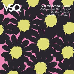 <b>Vitamin String Quartet </b><br><i>Flaming Lips' Do You Realize / All We Have Is Now</i>
