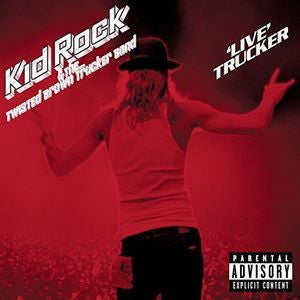 <b>Kid Rock & The Twisted Brown Trucker Band </b><br><i>'Live' Trucker</i>