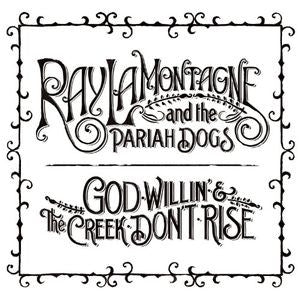 <b>Ray Lamontagne And Pariah Dogs, The </b><br><i>God Willin' & The Creek Don't Rise</i>