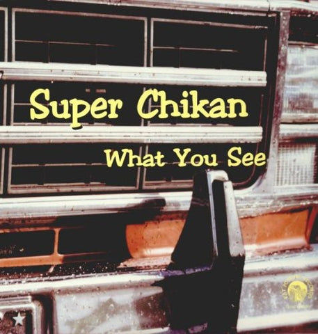 <b>Super Chikan </b><br><i>What You See</i>