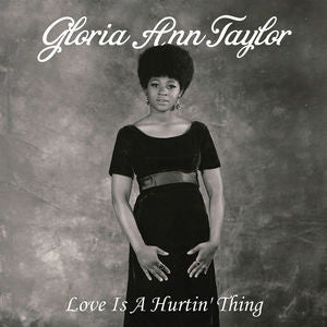 <b>Gloria Ann Taylor </b><br><i>Love Is A Hurtin' Thing</i>