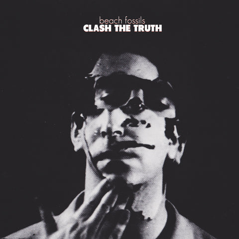 <b>Beach Fossils </b><br><i>Clash The Truth</i>