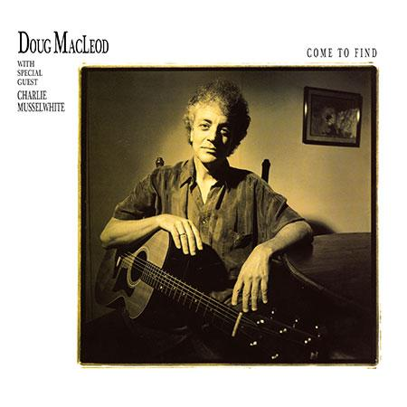 <b>Doug MacLeod With Special Guest Charlie Musselwhite </b><br><i>Come To Find</i>