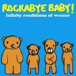 <b>Rockabye Baby! </b><br><i>Lullaby Renditions Of Weezer</i>