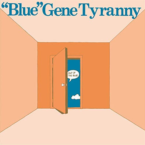 "<b>""Blue"" Gene Tyranny </b><br><i>Out Of The Blue</i>"
