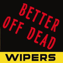 <b>The Wipers </b><br><i>Better Off Dead</i>