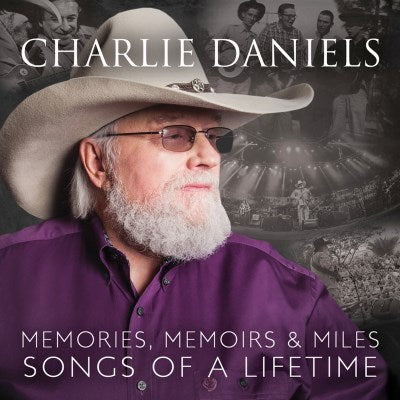 <b>Charlie Daniels </b><br><i>Memories, Memoirs & Miles: Songs Of A Lifetime</i>