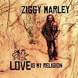 <b>Ziggy Marley </b><br><i>Love Is My Religion</i>