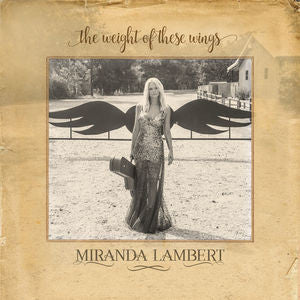 <b>Miranda Lambert </b><br><i>The Weight Of These Wings</i>