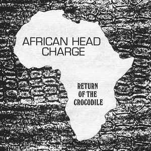 <b>African Head Charge </b><br><i>Return Of The Crocodile</i>