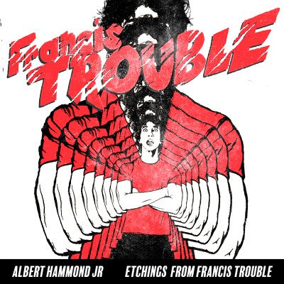 <b>Albert Hammond Jr. </b><br><i>Etchings From Francis Trouble</i>