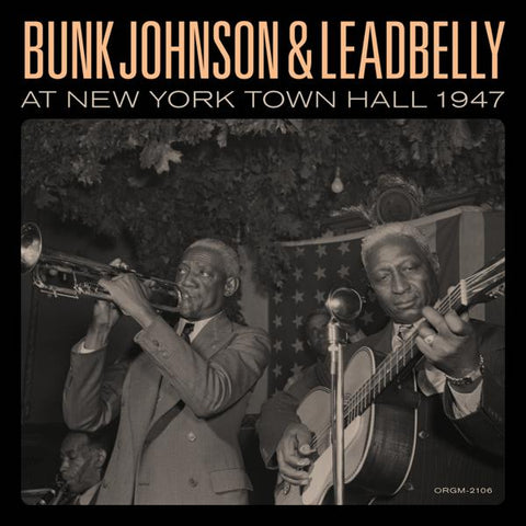 <b>Bunk Johnson & Leadbelly </b><br><i>Bunk Johnson & Leadbelly At New York Town Hall 1947</i>