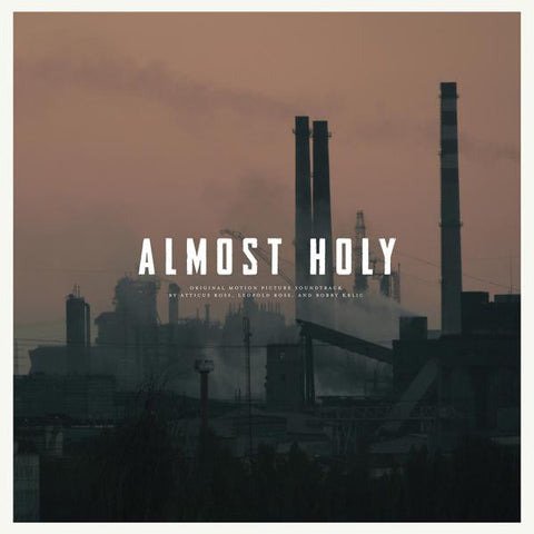 <b>Atticus Ross, Leopold Ross, Haxan Cloak </b><br><i>Almost Holy (Original Motion Picture Soundtrack)</i>