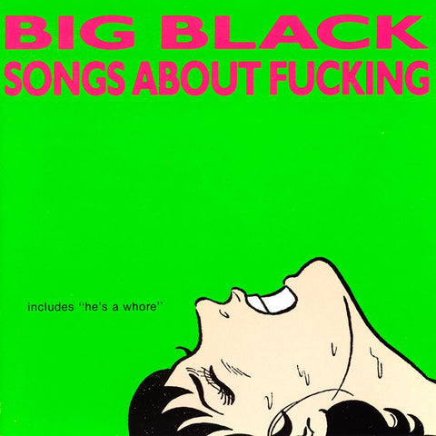 <b>Big Black </b><br><i>Songs About Fucking [Remastered]</i>