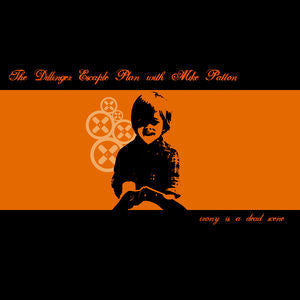 <b>The Dillinger Escape Plan with Mike Patton </b><br><i>Irony Is A Dead Scene</i>