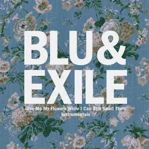 <b>Blu & Exile </b><br><i>Give Me My Flowers While I Can Still Smell Them (Instrumentals)</i>