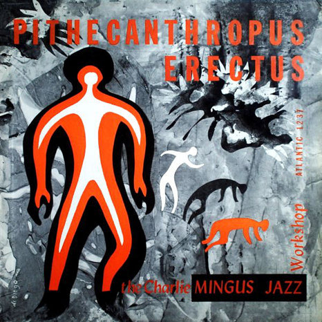 <b>The Charlie Mingus Jazz Workshop </b><br><i>Pithecanthropus Erectus</i>