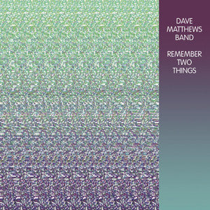 <b>Dave Matthews Band </b><br><i>Remember Two Things</i>