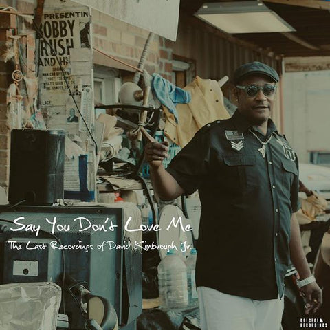 <b>David Kimbrough Jr. </b><br><i>Say You Don't Love Me: The Last Recordings of David Kimbrough Jr.</i>