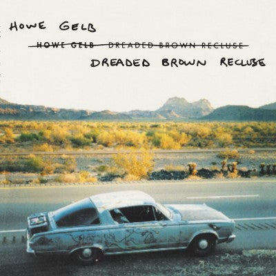 <b>Howe Gelb </b><br><i>Dreaded Brown Recluse [UK RSD 2019 Release]</i>