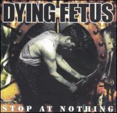 <b>Dying Fetus </b><br><i>Stop At Nothing</i>