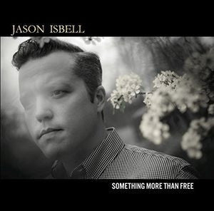 <b>Jason Isbell </b><br><i>Something More Than Free</i>