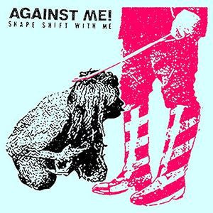 <b>Against Me! </b><br><i>Shape Shift With Me</i>