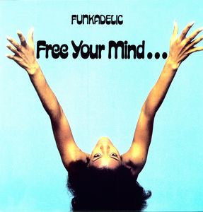 <b>Funkadelic </b><br><i>Free Your Mind...  And Your Ass Will Follow</i>